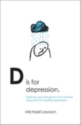 D Is for Depression: Spiritual, Psychological and Medical Resources for Healing Depression 9781845501518