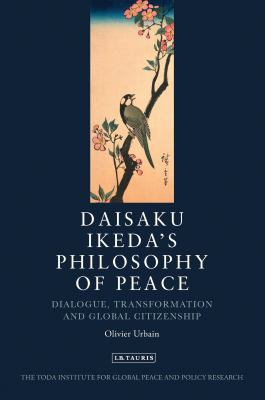 Daisaku Ikeda's Philosophy of Peace: Dialogue, Transformation and Global Civilization 9781848853034