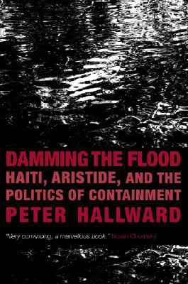 Damming the Flood: Haiti, Aristide and the Politics of Containment 9781844672349