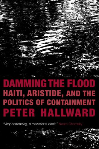 Damming the Flood: Haiti, Aristide, and the Politics of Containment 9781844671069