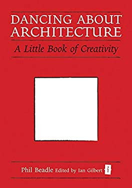 Dancing about Architecture: A Little Book of Creativity 9781845907259