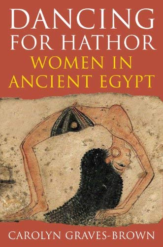 Dancing for Hathor: Women in Ancient Egypt 9781847250544