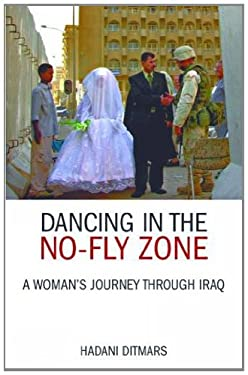 Dancing in the No-fly Zone: A Woman's Journey Through Iraq 9781844370634