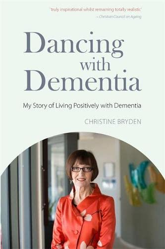 Dancing with Dementia: My Story of Living Positively with Dementia 9781843103325