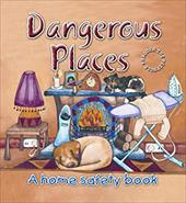 Dangerous Places: A Home Safety Book 7504222