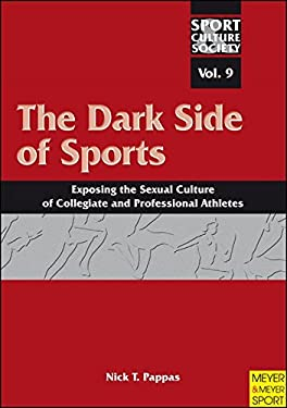 The Dark Side of Sports: Exposing the Sexual Culture of Collegiate and Professional Athletes 9781841263380