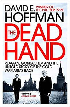 Dead Hand: Reagan, Gorbachev and the Untold Story of the Cold War Arms Race 9781848312999