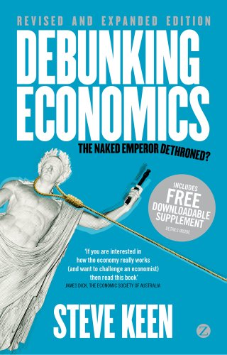 Debunking Economics: The Naked Emperor Dethroned? 9781848139923