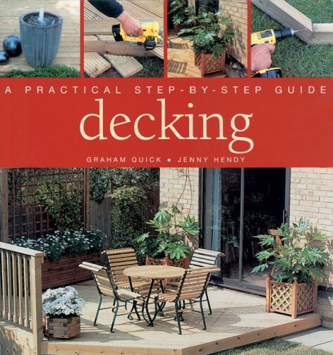 Decking: A Practical Step-By-Step Guide 9781840653168