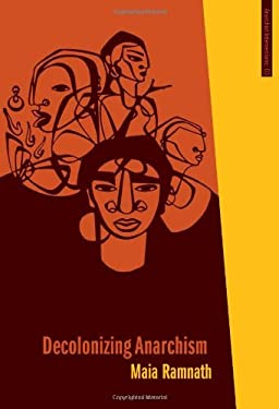 Decolonizing Anarchism: An Antiauthoritarian History of India's Liberation Struggle 9781849350822