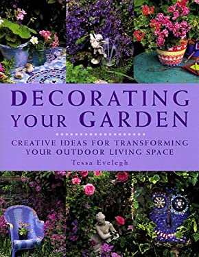 Decorating Your Garden: Creative Ideas for Transforming Your Outdoor Living Space 9781840381993