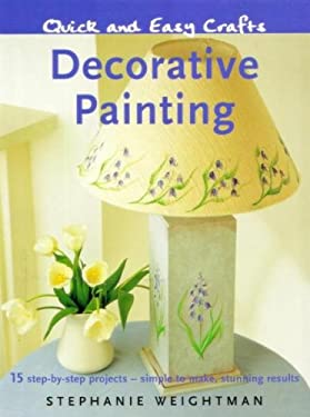 Decorative Painting: 15 Step-By-Step Projects - Simple to Make, Stunning Results 9781847732781