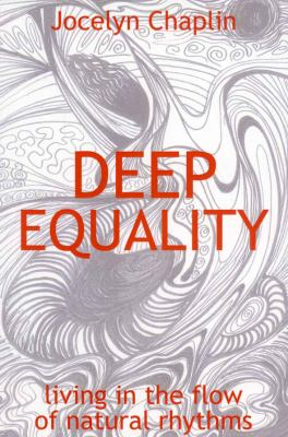 Deep Equality: Living in the Flow of Natural Rhythms 9781846940965