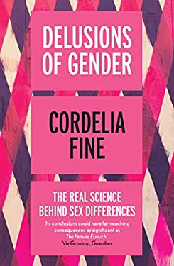 Delusions of Gender: The Real Science Behind Sex Differences 9781848312203