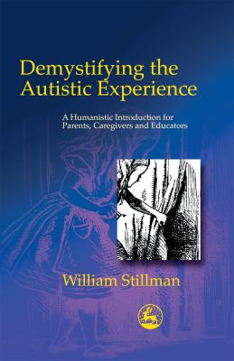 Demystifying the Autistic Experience: A Humanistic Intro for Parents, Caregivers and Educators 9781843107262