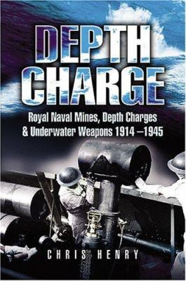 Depth Charge: Royal Naval Mines, Depth Charges and Underwater Weapons 1914-1945 9781844151745