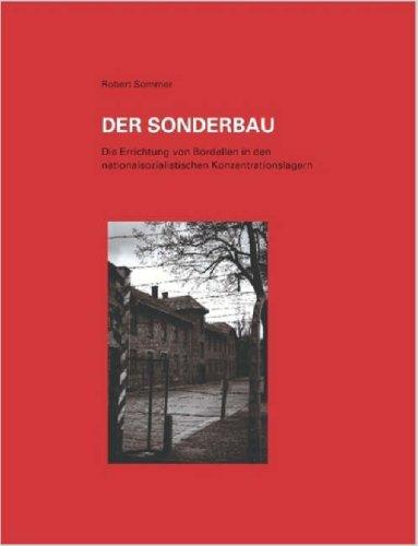 Der Sonderbau. Die Errichtung Von Bordellen in Nationalsozialistischen Konzentrationslagern 9781847288448