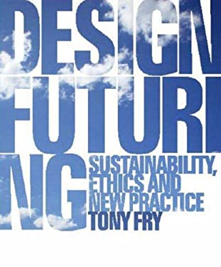 Design Futuring: Sustainability, Ethics and New Practice 9781847882172