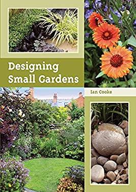 Designing Small Gardens 9781847972903