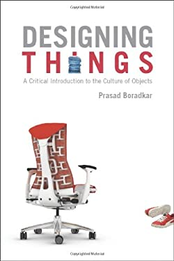 Designing Things: A Critical Introduction to the Culture of Objects 9781845204273