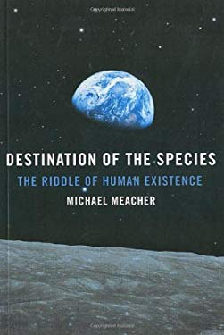 Destination of the Species: The Riddle of Human Existence 9781846942631