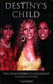 Destiny's Child: The Unauthorised Biography in Words and Pictures