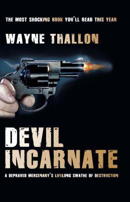 Devil Incarnate: A Depraved Mercenary's Lifelong Swathe of Destruction 9781845962067