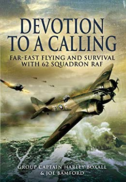 Devotion to a Calling: Far-East Flying and Survival with 62 Squadron RAF 9781848841499