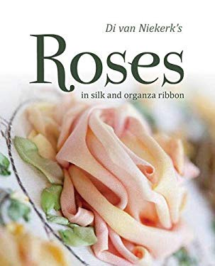Di Van Niekerk's Roses in Silk and Organza Ribbon 9781844487172