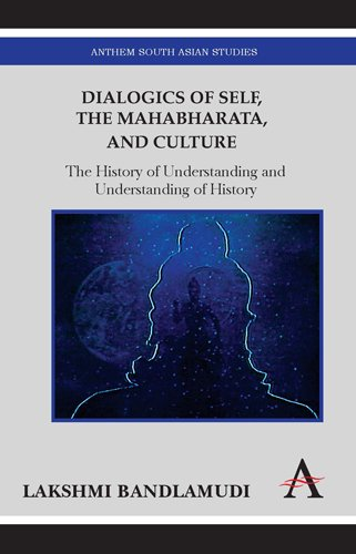 Dialogics of Self, the Mahabharata and Culture: The History of Understanding and Understanding of History 9781843318354
