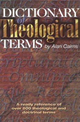 Dictionary of Theological Terms: A Ready Reference of Over 800 Theological and Doctrinal Terms 9781840300390