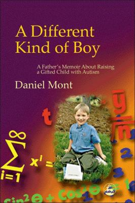 Different Kind of Boy: A Father's Memoir about Raising a Gifted Child with Autism 9781843107156
