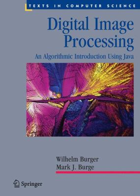 Digital Image Processing: An Algorithmic Introduction Using Java 9781846283796