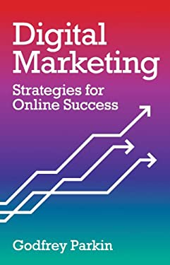Digital Marketing: Strategies for Online Success 9781847734877