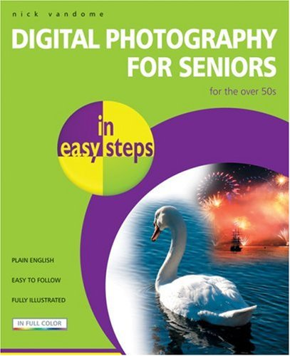 Digital Photography for Seniors in Easy Steps: For the Over 50s 9781840783216