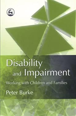 Disability and Impairment: Working with Children and Families 9781843103967