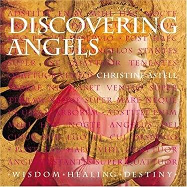 Discovering Angels: Wisdom, Healing, Destiny 9781844831319