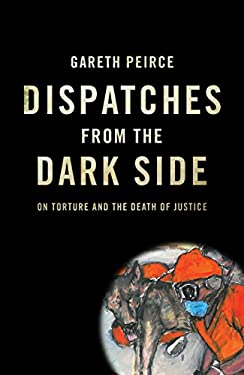 Dispatches from the Dark Side: On Torture and the Death of Justice 9781844677597