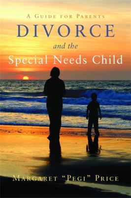 Divorce and the Special Needs Child: A Guide for Parents 9781849058254