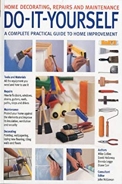 Do-It-Yourself: Home Decorating, Repairs and Maintenance: A Complete Practical Guide to Home Improvement 9781844767250