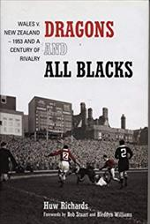 Dragons and All Blacks: Wales V. New Zealand: 1953 and a Century of Rivalry 7457226