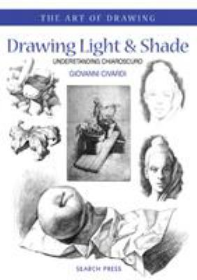 Drawing Light and Shade : Understanding Chiarascuro