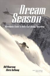 Dream Season: Worldwide Guide to Heli & Cat Skiing/Boarding