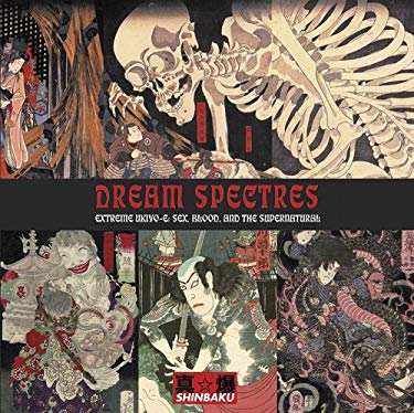 Dream Spectres: Extreme Ukiyo-E: Sex, Blood and the Supernatural 9781840683011