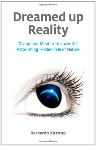 Dreamed Up Reality: Diving Into the Mind to Uncover the Astonishing Hidden Tale of Nature 9781846945250