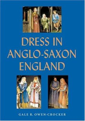 Dress in Anglo-Saxon England: Revised and Enlarged Edition 9781843830818
