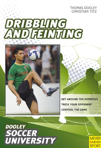 Soccer--Dribbling and Feinting: 68 Drills and Exercises Designed to Improve Dribbling and Feinting 9781841263014