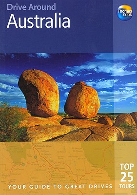 Drive Around Australia: Your Guide to Great Drives: Top 25 Tours 9781841578361