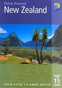 Drive Around New Zealand: The Best of New Zealand's Cities, National Parks and Scenic Landscapes, Including Beaches, Surfing and Adventure Sport 9781841575186