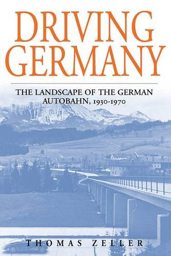 Driving Germany: The Landscape of the German Autobahn, 1930-1970 9781845452711